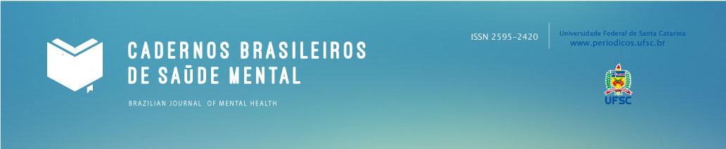 Cadernos Brasileiros de Saúde Mental/ Brazilian Journal of Mental Health.  ISSN 2595 2420. Universidade Federal de Santa Catarina. www.periodicos.ufsc.br